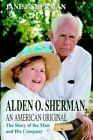Alden O. Jane E Sherman an American Original iUniverse Hardback 9780595661848
