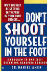 Don't Shoot Yourself in the Foot by Daniel G. Amen (Paperback, 1992)