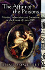 The Affair of the Poisons: Murder, Infanticide and Satanism at the Court of Louis XIV by Anne Somerset (Paperback, 2004)