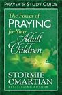 The Power of Praying for Your Adult Children Prayer and Study Guide by Stormie Omartian (Paperback, 2014)