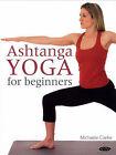Ashtanga Yoga for Beginners by Michaela Clarke (Paperback, 2006)