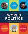 World Politics: Interests, Interactions, Institutions by Stanfield Professor of International Peace Jeffry A Frieden, Kenneth A Schultz, David A Lake (Paperback / softback, 2015)