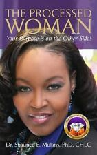 The Processed Woman : Your Purpose Is on the Other Side! by Mullins (2013,...