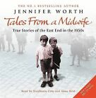 Tales from a Midwife: True Stories of the East End in the 1950s:  Call the Midwife ,  Shadows of the Workhouse ,  Farewell to the East End by Jennifer Worth (CD-Audio, 2010)