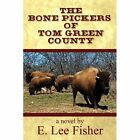 The Bone Pickers of Tom Green County 9781451217186 by E. Lee Fisher Paperback