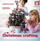 Christmas Crafting with Kids: 35 Projects for the Festive Season by Catherine Woram (Hardback, 2008)