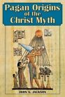 Pagan Origins of the Christ Myth by John G Jackson (Paperback / softback, 2015)