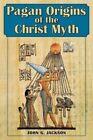 Pagan Origins of the Christ Myth by John G Jackson (Paperback / softback, 2015)