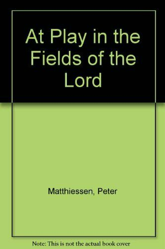 At Play in the Fields of the Lord,Peter Matthiessen