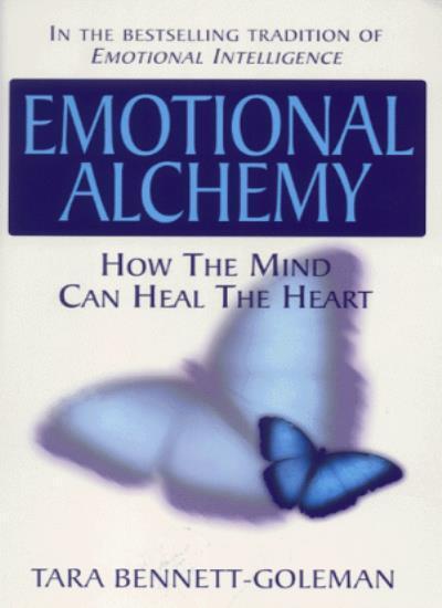 Emotional Alchemy: How the Mind Can Heal the Heart By Tara Benn .9780712603850