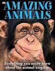 Amazing Animals: Everything You Never Knew About the Animal Kingdom by Dorling Kindersley Ltd (Hardback, 2007)