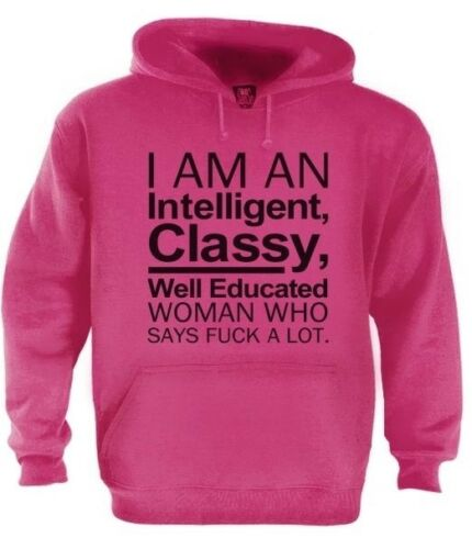 I/'m An Intelligent,Classy Woman Who Says F*ck A Lot Hoodie Dope Swag SLOGAN
