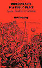 Indecent Acts in a Public Place: Sports, Insolence and Sedition by Rod Dubey (Paperback, 2011)