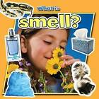 What is Smell? by Molly Aloian (Paperback, 2013)