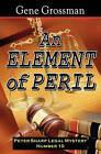 An Element of Peril: Peter Sharp Legal Mystery #10 by Gene Grossman (Paperback / softback, 2008)