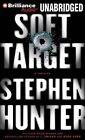 Soft Target by Stephen Hunter (CD-Audio, 2011)