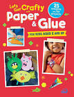 Let's Get Crafty with Paper & Glue: 25 Creative and Fun Projects for Kids Aged 2 and Up by Ryland, Peters & Small Ltd (Paperback, 2016)