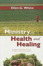 The Ministry of Health and Healing : Ellen White's Classic Work on Wellness...