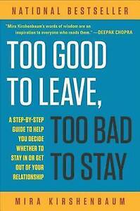 Too-Good-to-Leave-Too-Bad-to-Stay-A-Step-by-Step-Guide-to-Help-You-Decide-Whet