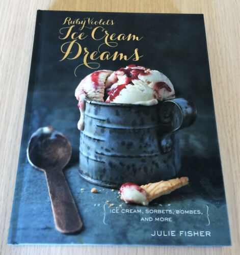 1 of 1 - Julie Fisher - RUBY VIOLET'S ICE CREAM DREAMS - Ice Cream, Sorbets, Bombes - HC