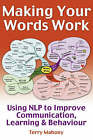 Making Your Words Work: Using NLP to Improve Communication, Learning and Behaviour by Terry Mahoney (Paperback, 2007)