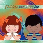 Children Can Pray Too by Bridget Waldron (Paperback / softback, 2010)