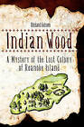 Indian Wood: A Mystery of the Lost Colony of Roanoke Island by Richard Folsom (Paperback / softback, 2009)