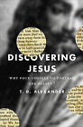 Discovering Jesus: Why Four Gospels to Portray One Person? by T. D.  Alexander (Paperback, 2010)