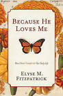 Because He Loves Me: How Christ Transforms Our Daily Life by Elyse M. Fitzpatrick (Paperback, 2010)