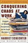 Conquering Chaos at Work: Strategies for Managing Disorganization and the People Who Cause it by Harriet Schechter (Paperback, 2000)