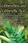 Gibberellins & Gibberellic Acid: Biosynthesis, Regulation & Physiological Effects by Jackson Hardy (Paperback, 2015)