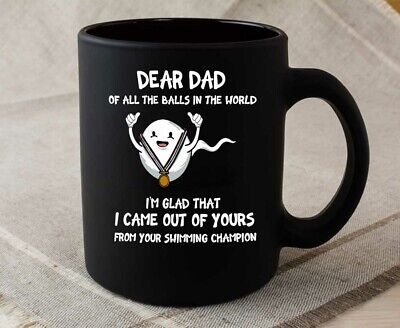 Dad Of All The Balls In The World I/'m Glad That I Came Out Of Yours From You Mug