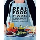 Real Food Projects: 30 Skills. 46 Recipes from Scratch by Kate Walsh (Paperback, 2016)