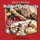 Rusty's Kitchen: Holiday Dog Treats by Elizabeth M Clements (Paperback / softback, 2015)