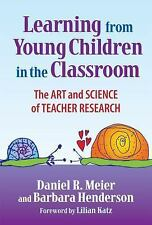 Learning from Young Children in the Classroom : The Art and Science of...