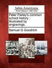 Peter Parley's Common School History: Illustrated by Engravings. by Samuel G Goodrich (Paperback / softback, 2012)