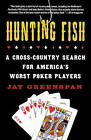 Hunting Fish: A Cross-Country Search for America's Worst Poker Players by Jay Greenspan (Paperback / softback, 2007)