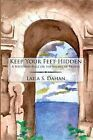 Keep Your Feet Hidden: A Southern Belle on the Shores of Tripoli by Laila S. Dahan (Hardback, 2009)