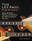 Les Paul Manual: Buying, Maintaining, Repairing, and Customizing Your Gibson and Epiphone Les Paul by Terry Burrows (Paperback, 2016)
