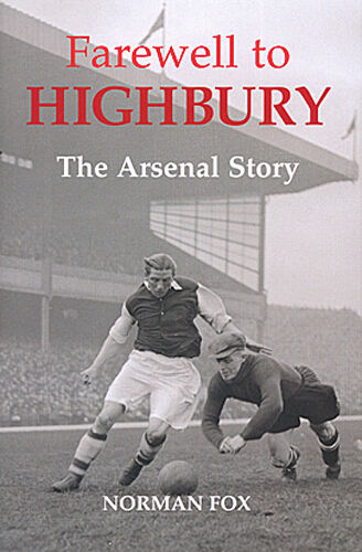 Farewell to Highbury - The Arsenal Story - Gunners Gooners History book Emirates
