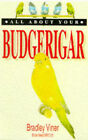All About Your Budgerigar by Bradley Viner (Paperback, 1997)