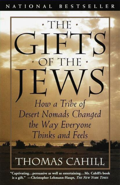 The Gifts of the Jews: How a Tribe of Desert Nomads Changed the Way Everyone Thi