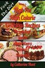 High Fat High Calorie Delicious Recipes: Breakfast Lunch Appertizers Dinners Desserts by Catherine Hunt (Paperback / softback, 2012)