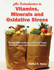 An Introduction to Vitamins, Minerals and Oxidative Stress: The Role of Micronutrients and Reactive Oxygen Species in Normal and Pathological Processes by Stefan A Hulea (Paperback / softback, 2008)