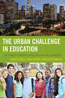 The Urban Challenge in Education: The Story of Charter School Successes in Los Angeles by Ellen Pomella, Joseph Scollo, Dona Stevens (Paperback, 2014)