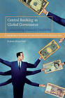 Central Banking as Global Governance: Constructing Financial Credibility by Rodney Bruce Hall (Paperback, 2008)