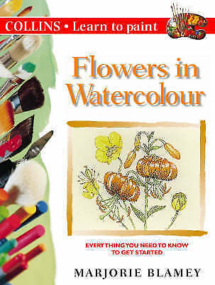 Blamey, Marjorie, Collins Learn to Paint - Flowers in Watercolour, Very Good Boo