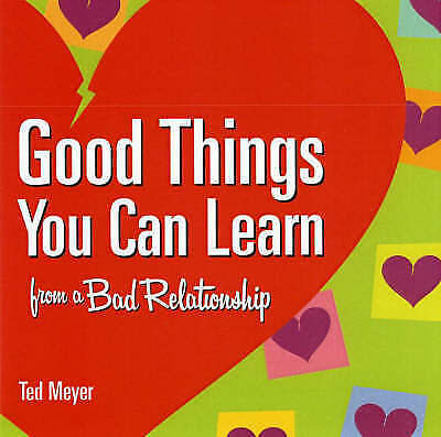 Good Things You Can Learn from a Bad Relationship, Meyer, Ted, New Book