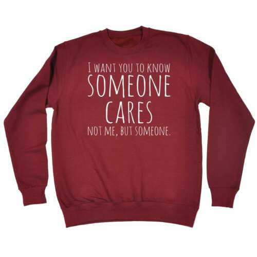 I Want You To Know Someone Cares Funny Joke Adult Humour SWEATSHIRT Birthday