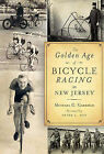 The Golden Age of Bicycle Racing in New Jersey by Michael C Gabriele (Paperback / softback, 2011)